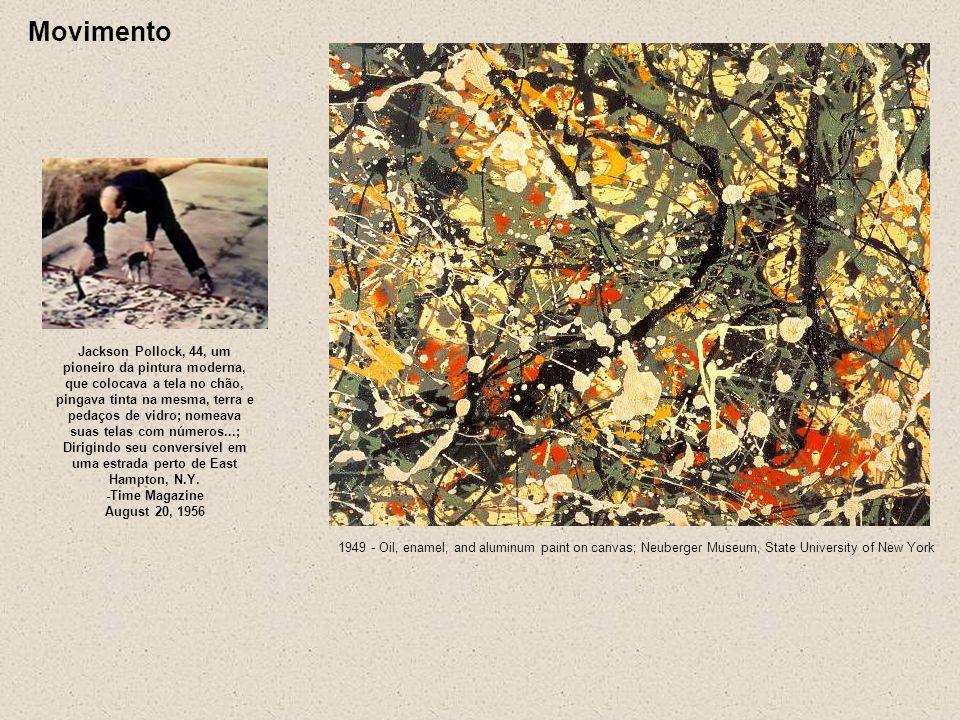 Movimento Jackson Pollock, 44, um pioneiro da pintura moderna, que colocava a tela no chão, pingava tinta na mesma, terra e pedaços de vidro; nomeava