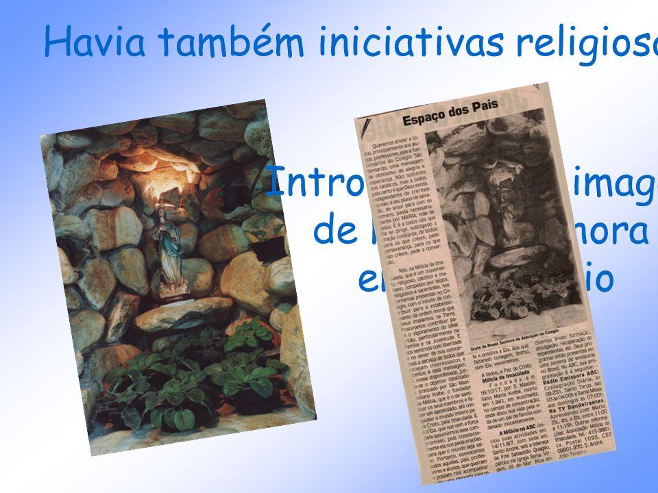 Havia também iniciativas religiosas como: Intronização da imagem de Nossa Senhora em um colégio