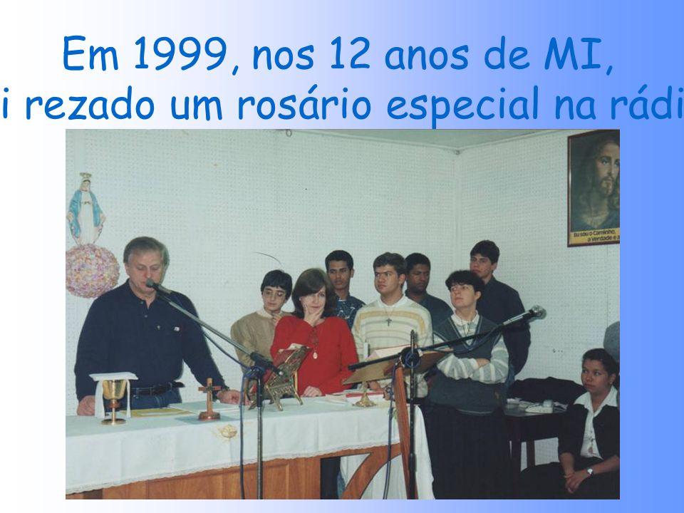 Em 1999, nos 12 anos de MI, foi rezado um rosário especial na rádio?