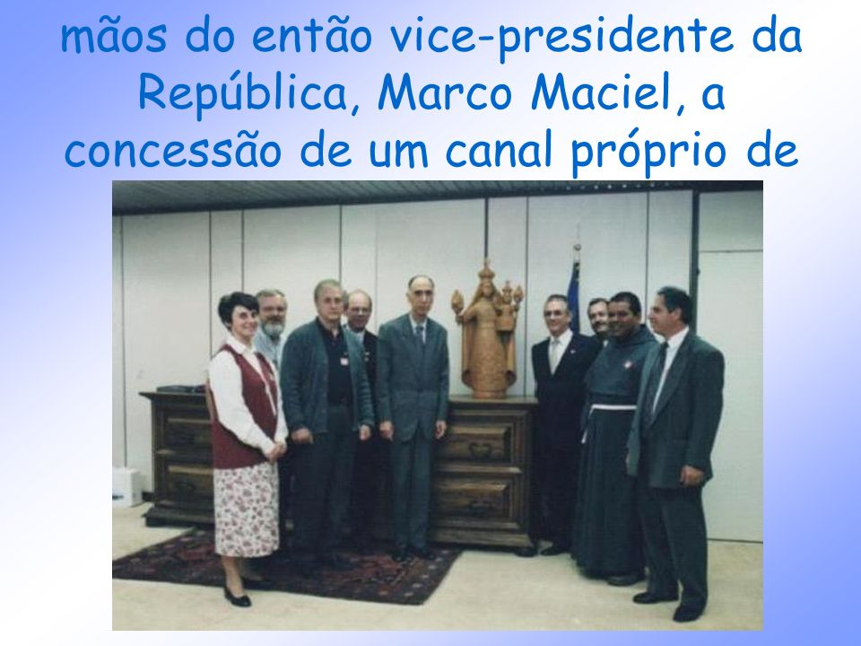 só em 1999 a MI recebeu das mãos do então vice-presidente da República, Marco Maciel, a concessão de um canal próprio de televisão?
