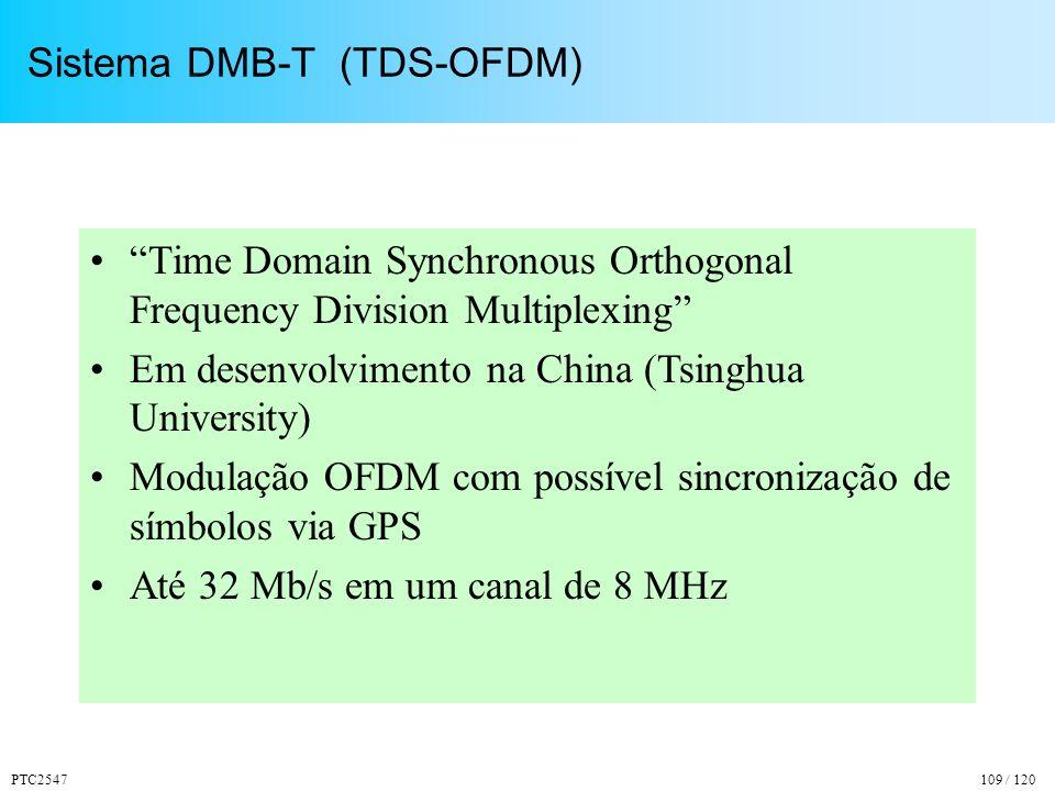 PTC2547109 / 120 Sistema DMB-T (TDS-OFDM) Time Domain Synchronous Orthogonal Frequency Division Multiplexing Em desenvolvimento na China (Tsinghua University) Modulação OFDM com possível sincronização de símbolos via GPS Até 32 Mb/s em um canal de 8 MHz