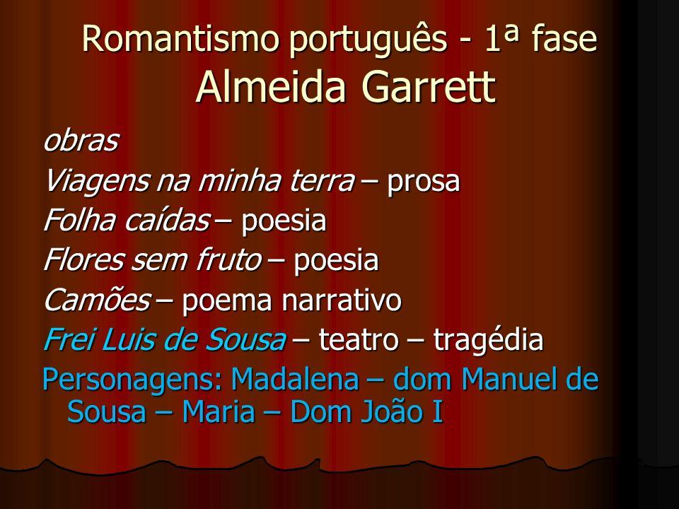 Romantismo português - 1ª fase Almeida Garrett obras Viagens na minha terra – prosa Folha caídas – poesia Flores sem fruto – poesia Camões – poema nar