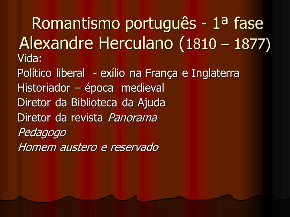 Romantismo português - 1ª fase Alexandre Herculano ( 1810 – 1877) Romantismo português - 1ª fase Alexandre Herculano ( 1810 – 1877) Vida: Político lib