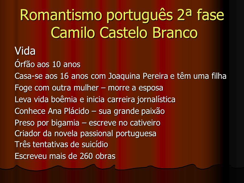 Romantismo português 2ª fase Camilo Castelo Branco Vida Órfão aos 10 anos Casa-se aos 16 anos com Joaquina Pereira e têm uma filha Foge com outra mulh