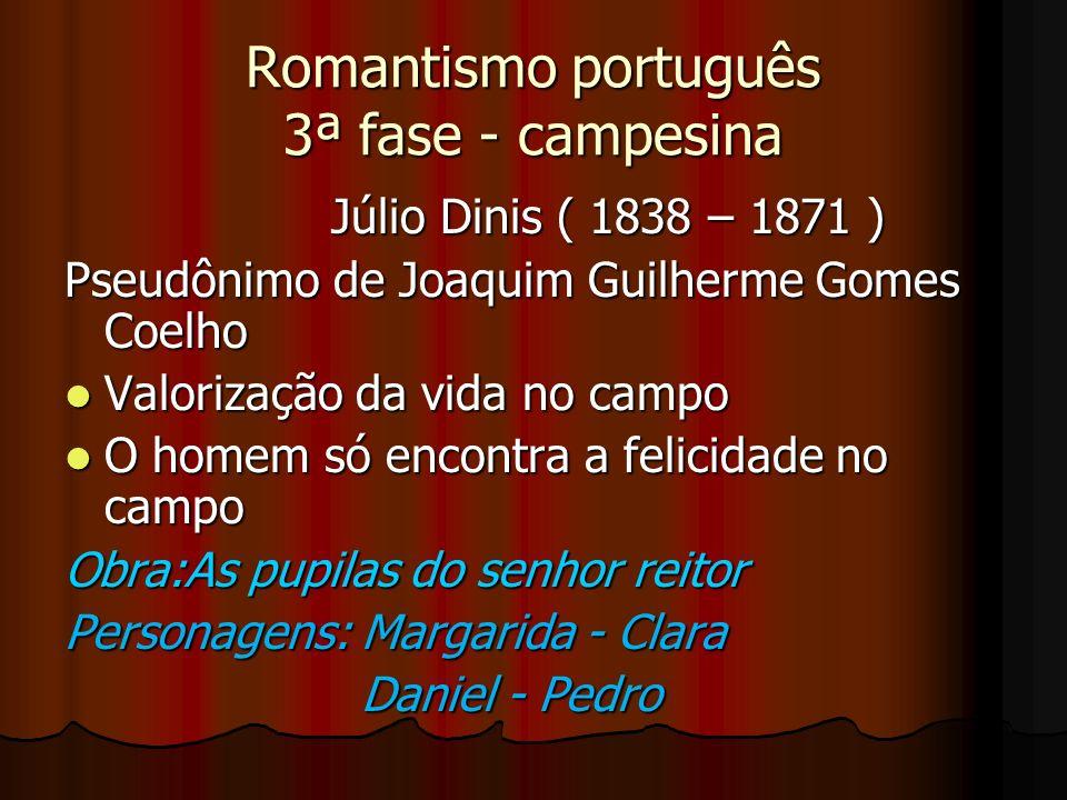 Romantismo português 3ª fase - campesina Júlio Dinis ( 1838 – 1871 ) Júlio Dinis ( 1838 – 1871 ) Pseudônimo de Joaquim Guilherme Gomes Coelho Valoriza