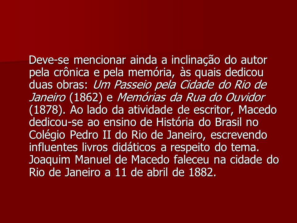 Deve-se mencionar ainda a inclinação do autor pela crônica e pela memória, às quais dedicou duas obras: Um Passeio pela Cidade do Rio de Janeiro (1862