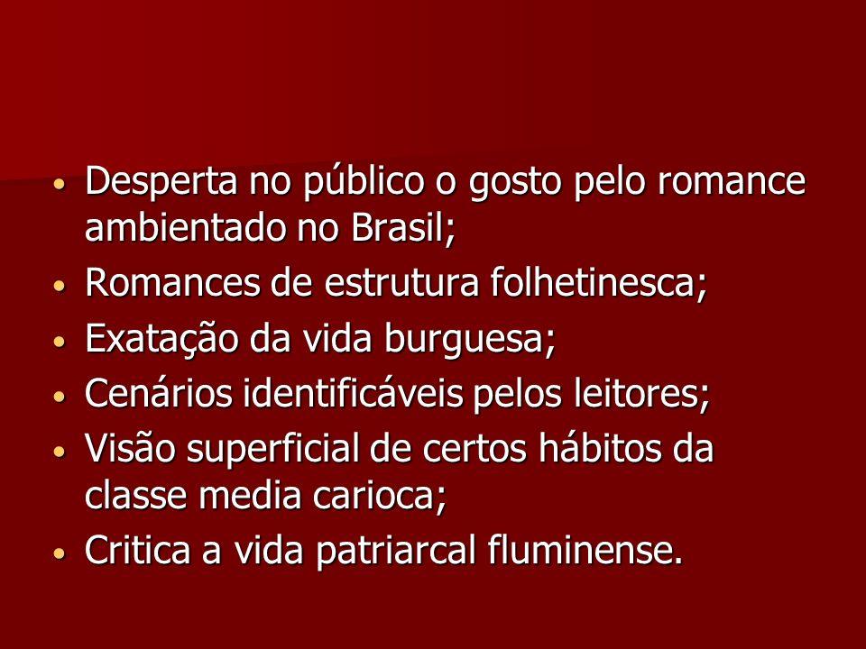 Desperta no público o gosto pelo romance ambientado no Brasil; Desperta no público o gosto pelo romance ambientado no Brasil; Romances de estrutura fo