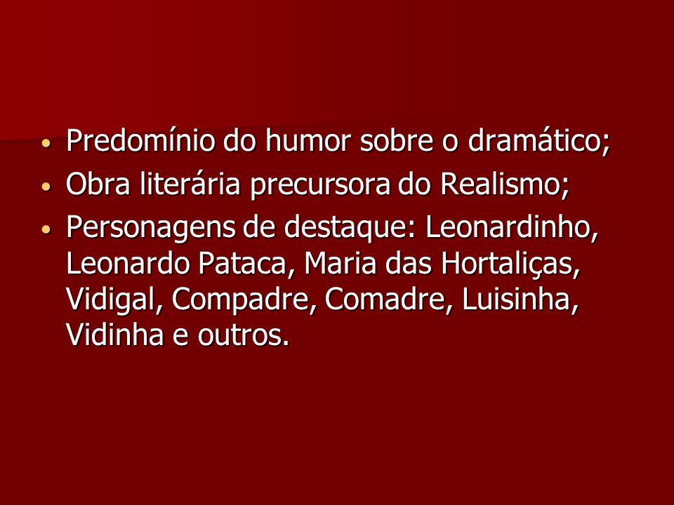 Predomínio do humor sobre o dramático; Predomínio do humor sobre o dramático; Obra literária precursora do Realismo; Obra literária precursora do Real