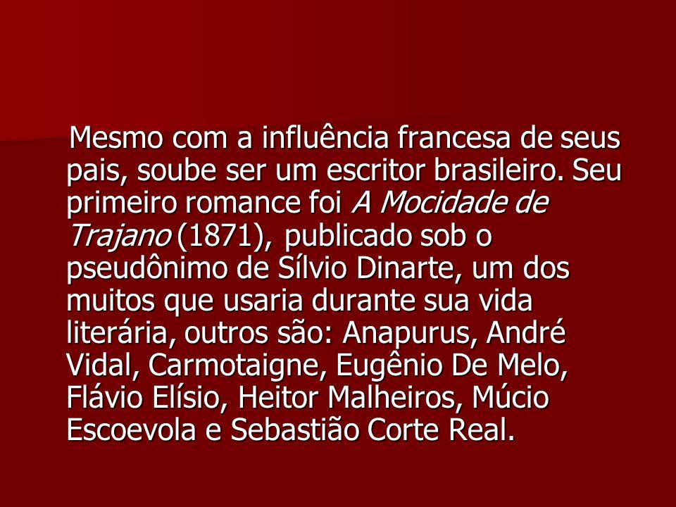 Mesmo com a influência francesa de seus pais, soube ser um escritor brasileiro. Seu primeiro romance foi A Mocidade de Trajano (1871), publicado sob o