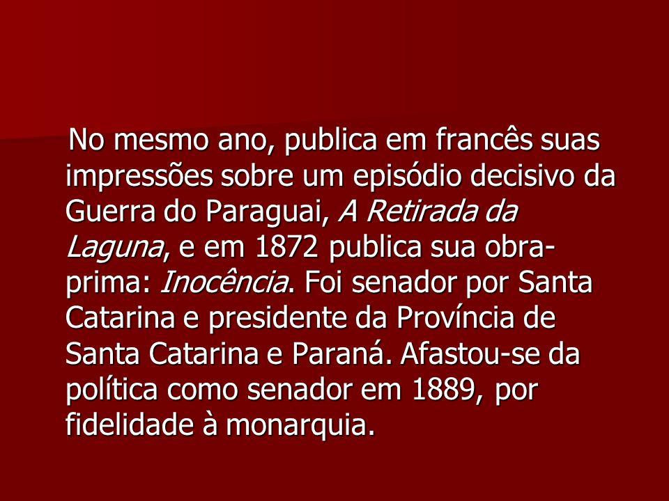 No mesmo ano, publica em francês suas impressões sobre um episódio decisivo da Guerra do Paraguai, A Retirada da Laguna, e em 1872 publica sua obra- p