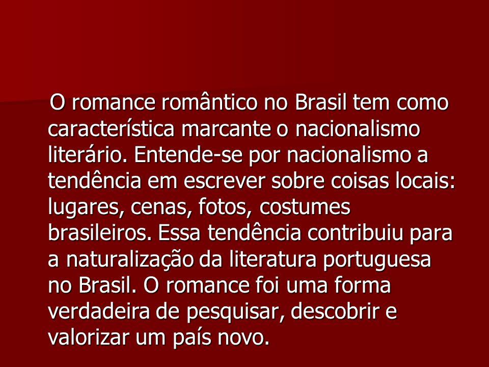 O romance romântico no Brasil tem como característica marcante o nacionalismo literário. Entende-se por nacionalismo a tendência em escrever sobre coi