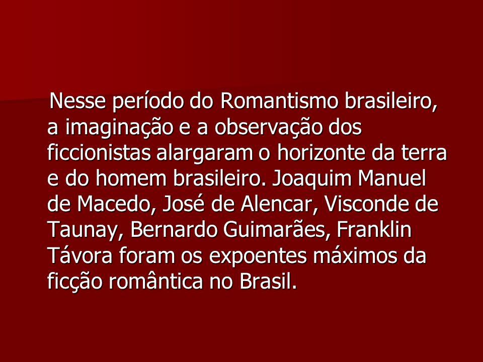 Nesse período do Romantismo brasileiro, a imaginação e a observação dos ficcionistas alargaram o horizonte da terra e do homem brasileiro. Joaquim Man