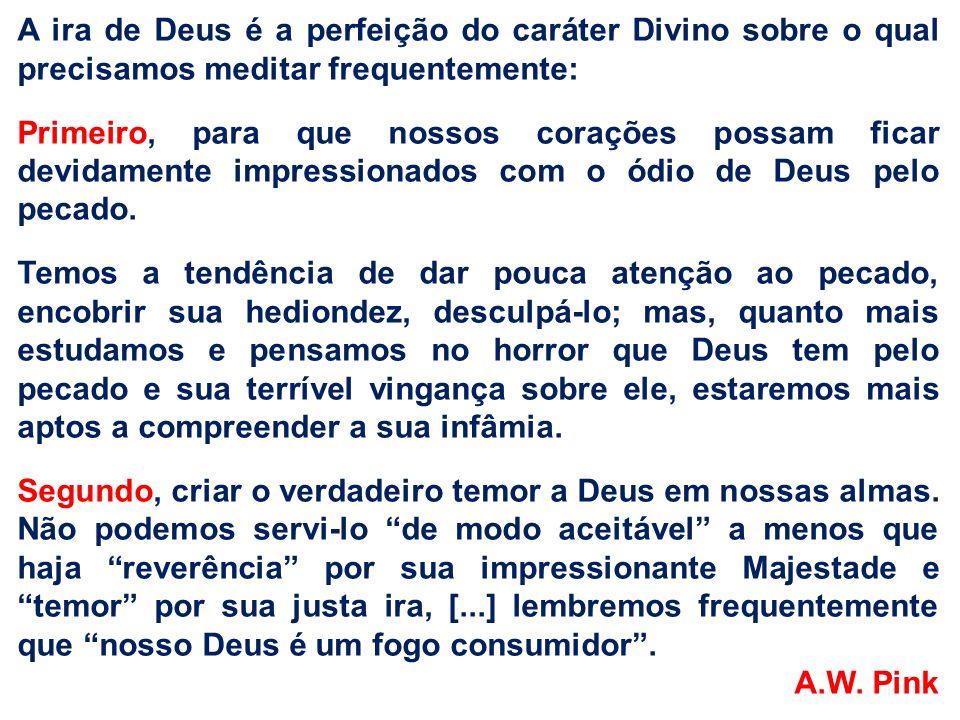 A ira de Deus é a perfeição do caráter Divino sobre o qual precisamos meditar frequentemente: Primeiro, para que nossos corações possam ficar devidame