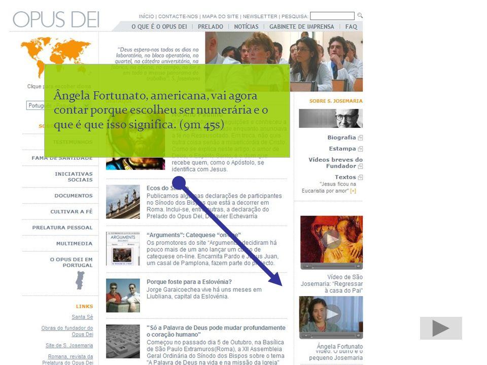 www.opusdei.pt tem mais possibilidades.Exemplos: Em Multimedia - vídeos de actualidade.