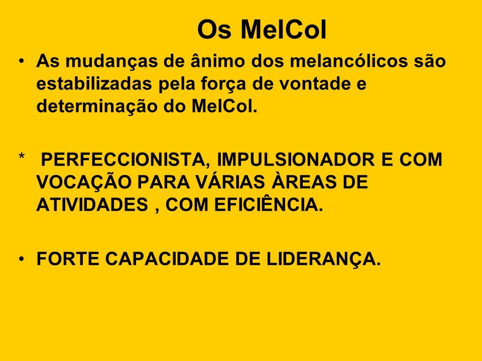 Os MelCol As mudanças de ânimo dos melancólicos são estabilizadas pela força de vontade e determinação do MelCol.