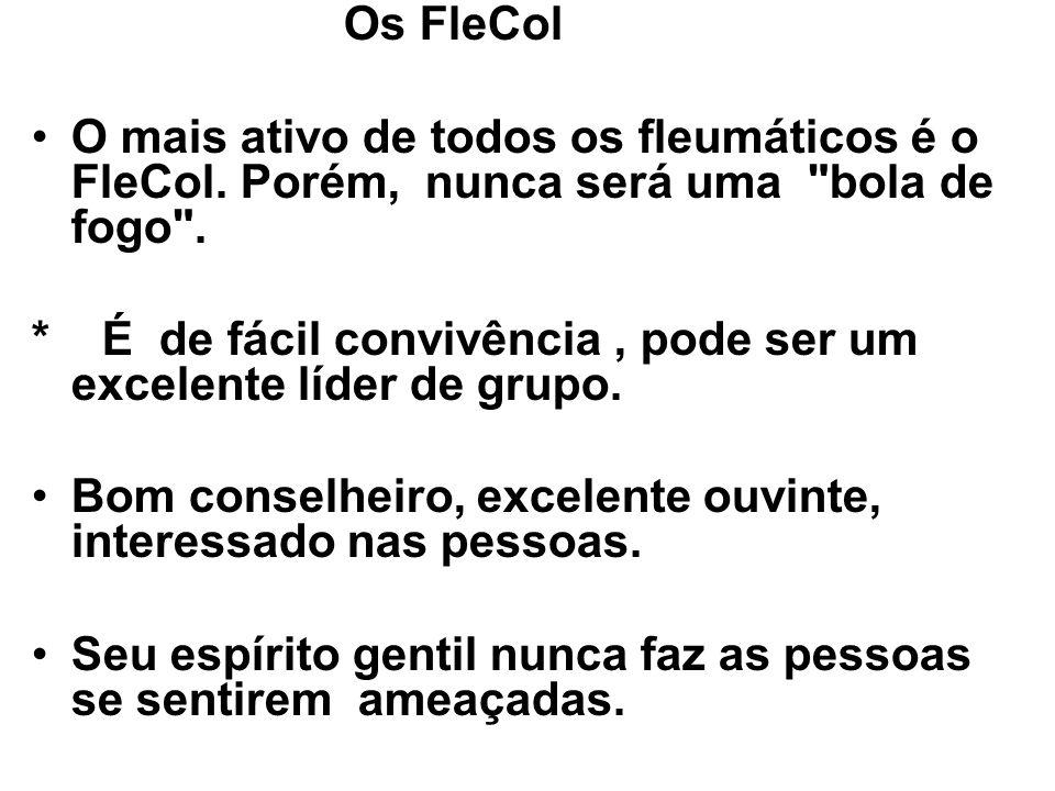 Os FleCol O mais ativo de todos os fleumáticos é o FleCol.