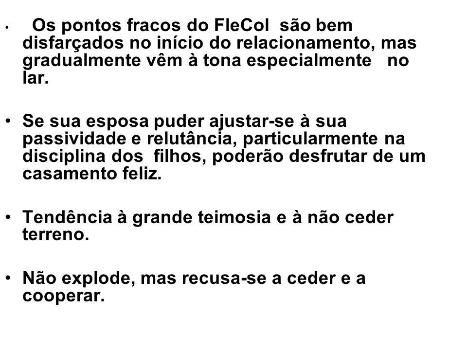 Os pontos fracos do FleCol são bem disfarçados no início do relacionamento, mas gradualmente vêm à tona especialmente no lar.