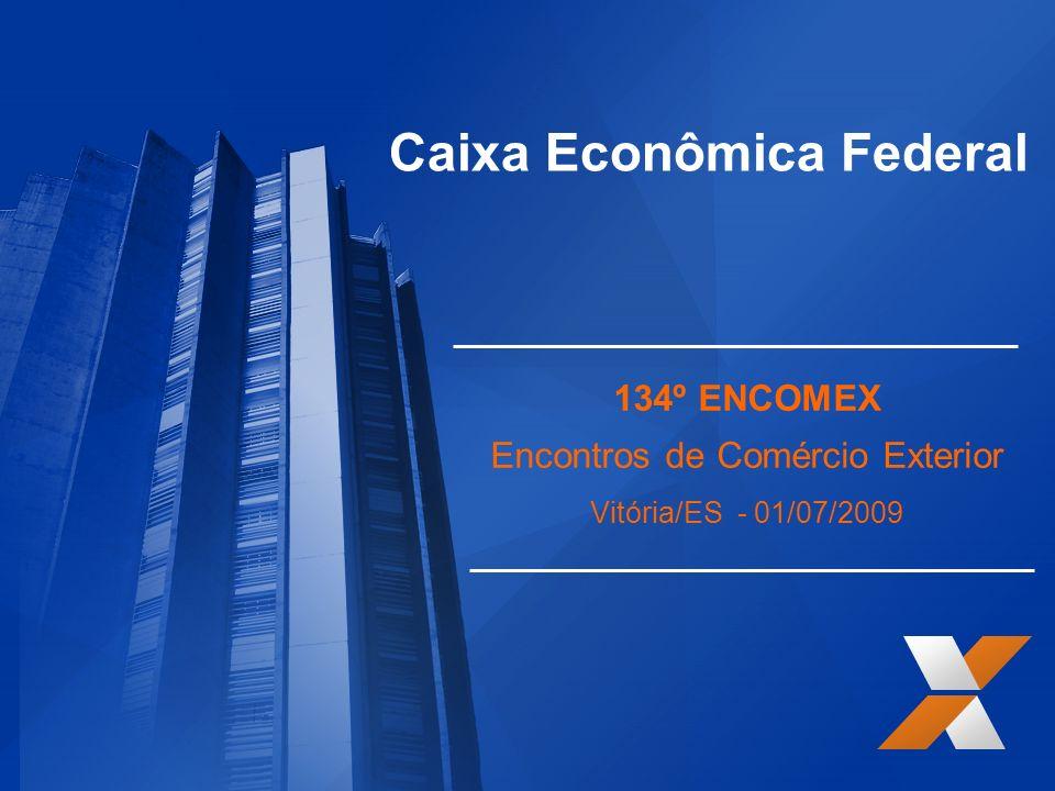 Caixa Econômica Federal 134º ENCOMEX Encontros de Comércio Exterior Vitória/ES - 01/07/2009