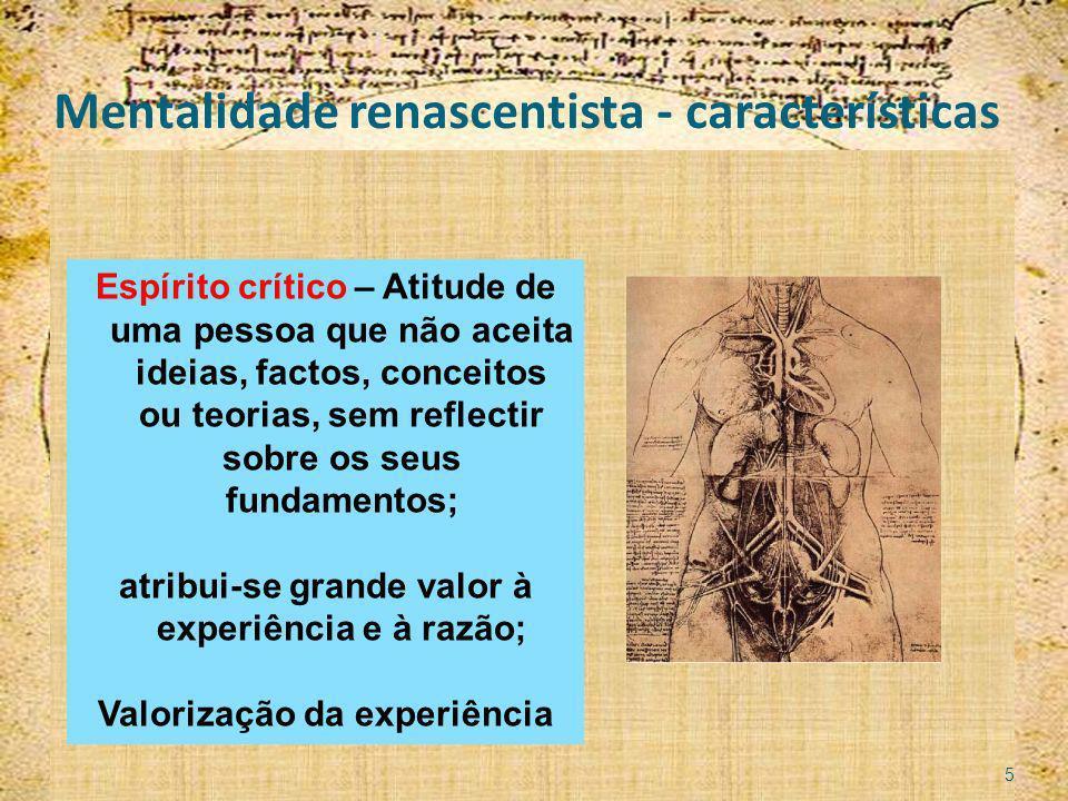 Mentalidade renascentista - características Espírito crítico – Atitude de uma pessoa que não aceita ideias, factos, conceitos ou teorias, sem reflecti