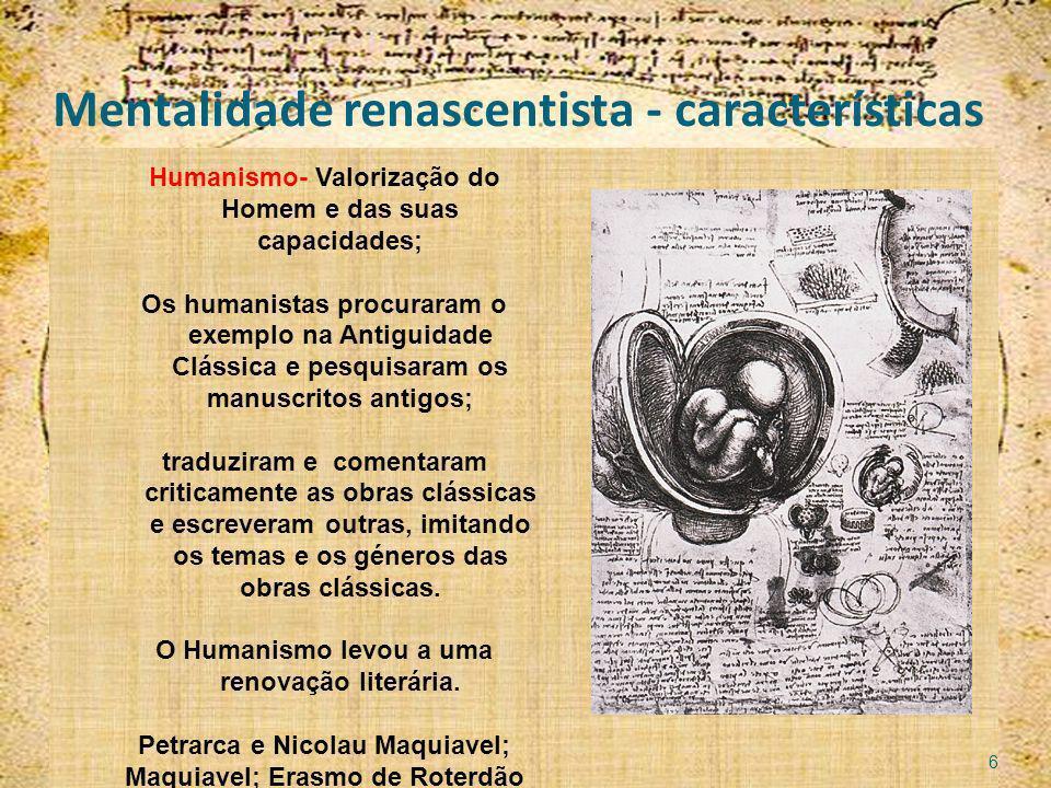 Mentalidade renascentista - características Humanismo- Valorização do Homem e das suas capacidades; Os humanistas procuraram o exemplo na Antiguidade