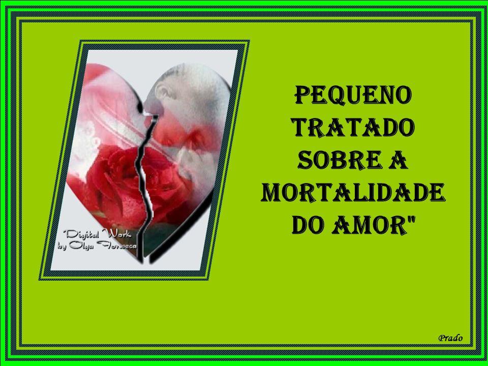 Prado Pequeno Tratado sobre a Mortalidade do Amor