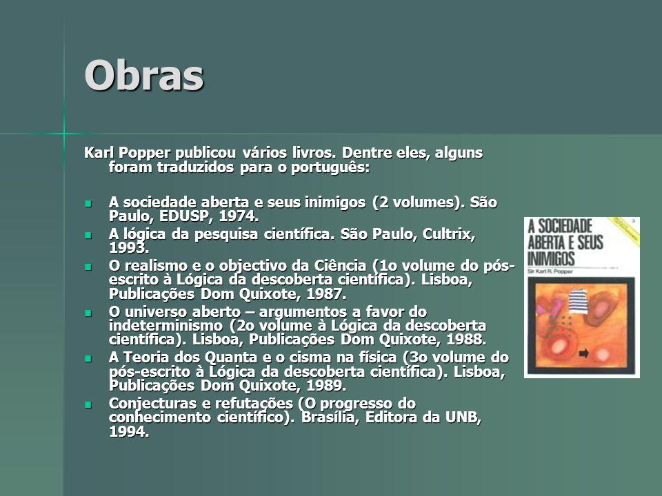 Obras Karl Popper publicou vários livros. Dentre eles, alguns foram traduzidos para o português: A sociedade aberta e seus inimigos (2 volumes). São P