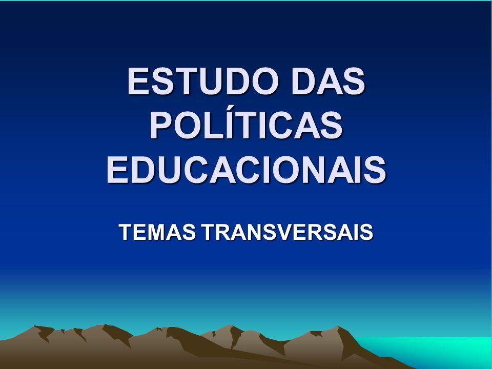 ESTUDO DAS POLÍTICAS EDUCACIONAIS TEMAS TRANSVERSAIS