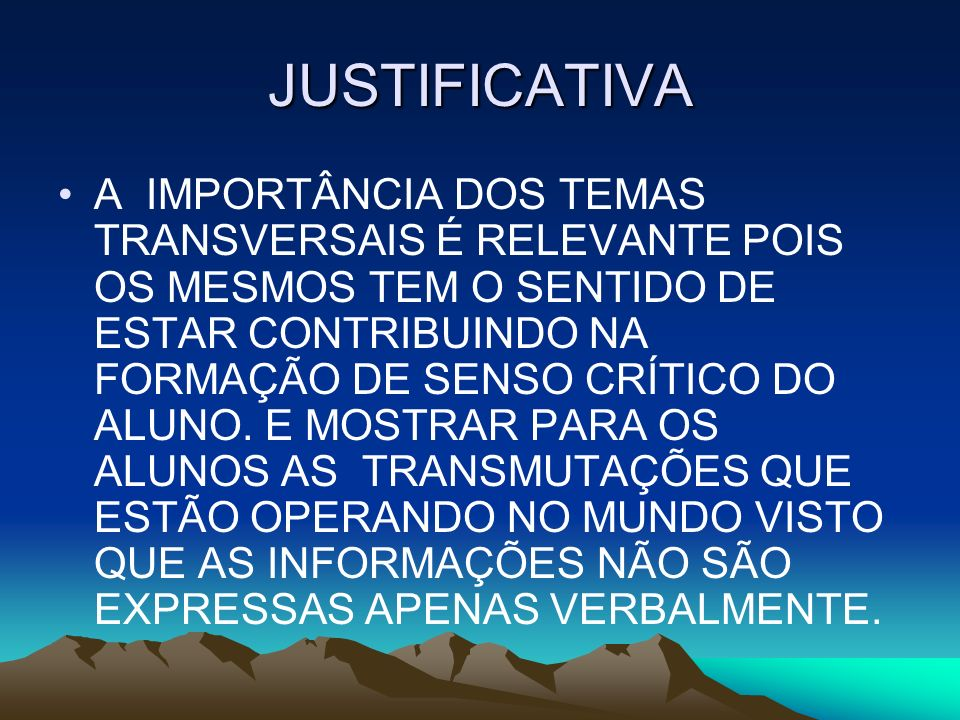 CONCLUSÃO CONCLUÍMOS ENTÃO, QUE HÁ UMA URGÊNCIA PARA A ELABORAÇÃO DE MECANISMOS PARA A PRATICIDADE DOS TEMAS TRANSVERSAIS QUE A MUITO DENUNCIAM A INCOMPETÊNCIA DOS MANIPULADORES DA EDUCAÇÃO BRASILEIRA.