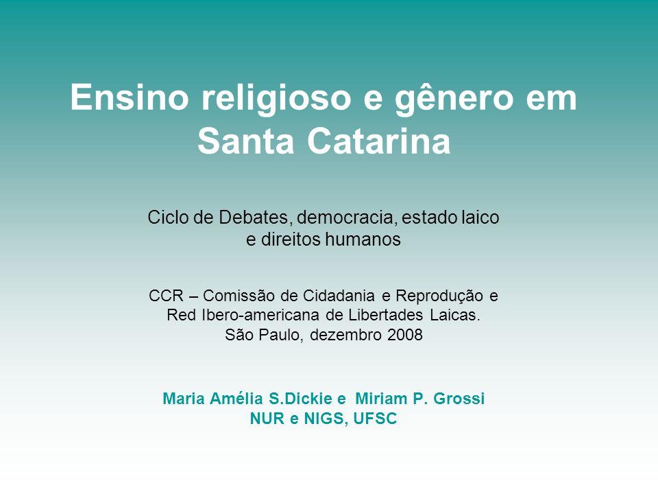Ensino religioso e gênero em Santa Catarina Ciclo de Debates, democracia, estado laico e direitos humanos CCR – Comissão de Cidadania e Reprodução e R