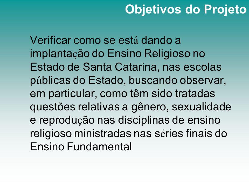 Verificar como se est á dando a implanta ç ão do Ensino Religioso no Estado de Santa Catarina, nas escolas p ú blicas do Estado, buscando observar, em