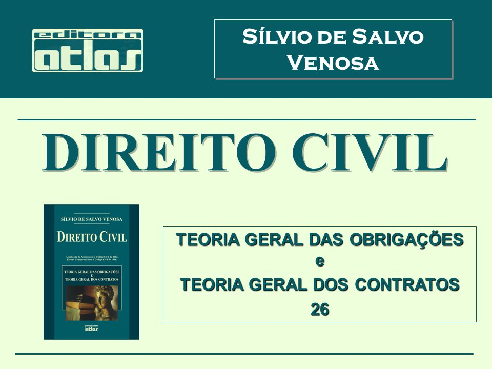 Sílvio de Salvo Venosa TEORIA GERAL DAS OBRIGAÇÕES e TEORIA GERAL DOS CONTRATOS 26