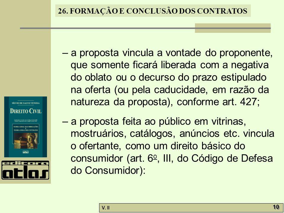 26. FORMAÇÃO E CONCLUSÃO DOS CONTRATOS V. II 10 – a proposta vincula a vontade do proponente, que somente ficará liberada com a negativa do oblato ou