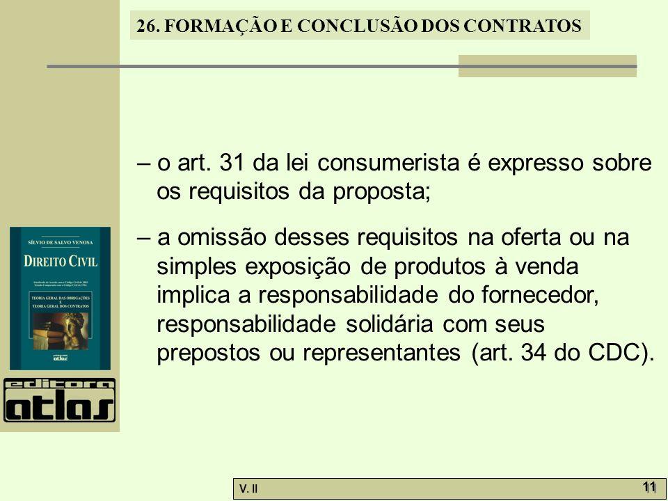 26. FORMAÇÃO E CONCLUSÃO DOS CONTRATOS V. II 11 – o art. 31 da lei consumerista é expresso sobre os requisitos da proposta; – a omissão desses requisi
