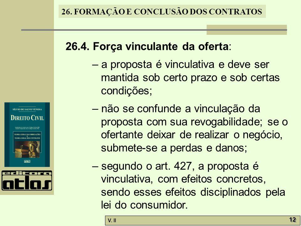 26. FORMAÇÃO E CONCLUSÃO DOS CONTRATOS V. II 12 26.4. Força vinculante da oferta: – a proposta é vinculativa e deve ser mantida sob certo prazo e sob
