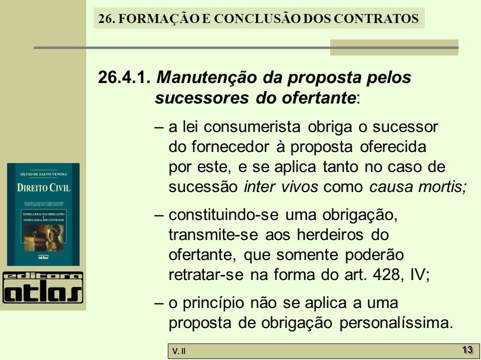 26. FORMAÇÃO E CONCLUSÃO DOS CONTRATOS V. II 13 26.4.1. Manutenção da proposta pelos sucessores do ofertante: – a lei consumerista obriga o sucessor d