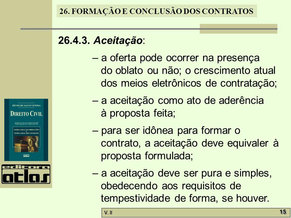 26. FORMAÇÃO E CONCLUSÃO DOS CONTRATOS V. II 15 26.4.3. Aceitação: – a oferta pode ocorrer na presença do oblato ou não; o crescimento atual dos meios