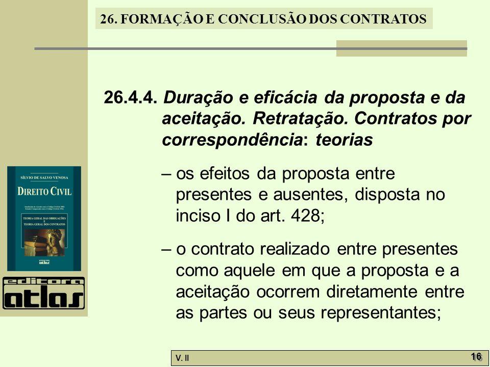 26. FORMAÇÃO E CONCLUSÃO DOS CONTRATOS V. II 16 26.4.4. Duração e eficácia da proposta e da aceitação. Retratação. Contratos por correspondência: teor