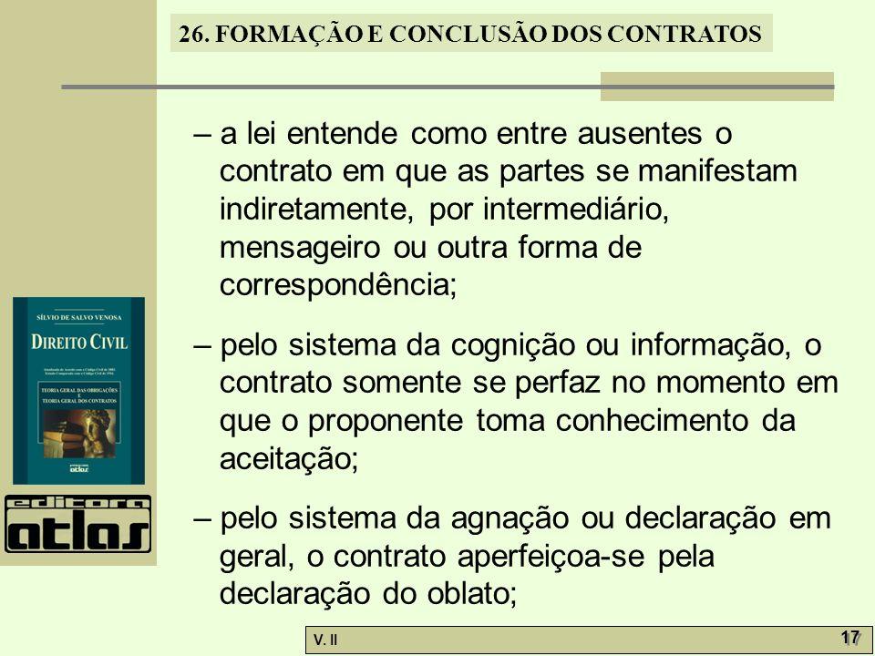 26. FORMAÇÃO E CONCLUSÃO DOS CONTRATOS V. II 17 – a lei entende como entre ausentes o contrato em que as partes se manifestam indiretamente, por inter