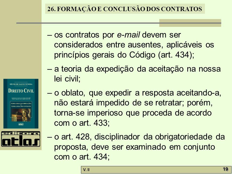 26. FORMAÇÃO E CONCLUSÃO DOS CONTRATOS V. II 19 – os contratos por e-mail devem ser considerados entre ausentes, aplicáveis os princípios gerais do Có