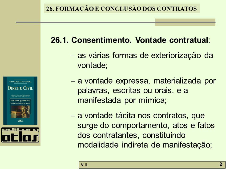 26. FORMAÇÃO E CONCLUSÃO DOS CONTRATOS V. II 2 2 26.1. Consentimento. Vontade contratual: – as várias formas de exteriorização da vontade; – a vontade