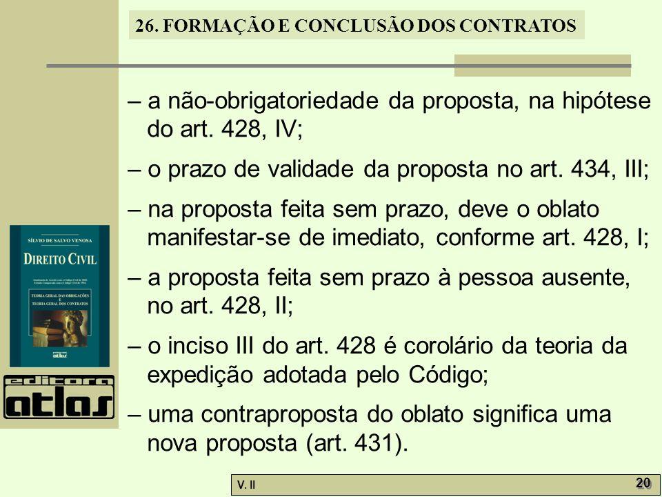 26. FORMAÇÃO E CONCLUSÃO DOS CONTRATOS V. II 20 – a não-obrigatoriedade da proposta, na hipótese do art. 428, IV; – o prazo de validade da proposta no