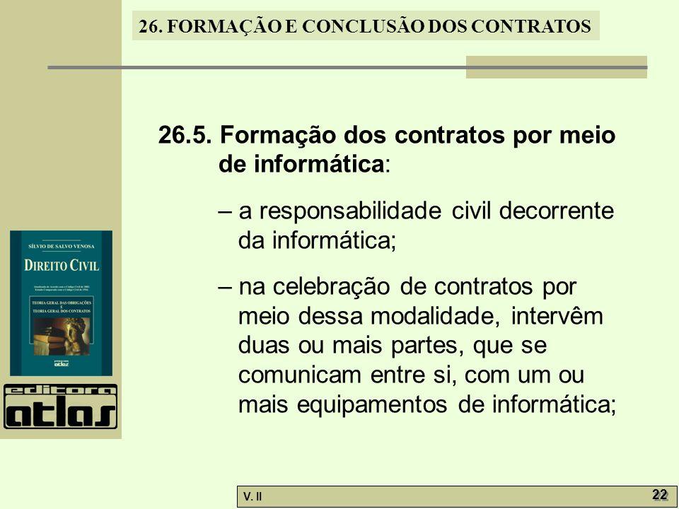 26. FORMAÇÃO E CONCLUSÃO DOS CONTRATOS V. II 22 26.5. Formação dos contratos por meio de informática: – a responsabilidade civil decorrente da informá