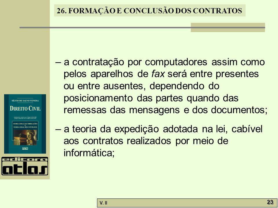26. FORMAÇÃO E CONCLUSÃO DOS CONTRATOS V. II 23 – a contratação por computadores assim como pelos aparelhos de fax será entre presentes ou entre ausen