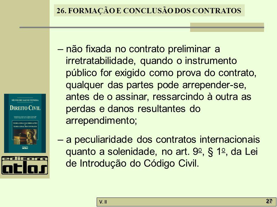 26. FORMAÇÃO E CONCLUSÃO DOS CONTRATOS V. II 27 – não fixada no contrato preliminar a irretratabilidade, quando o instrumento público for exigido como