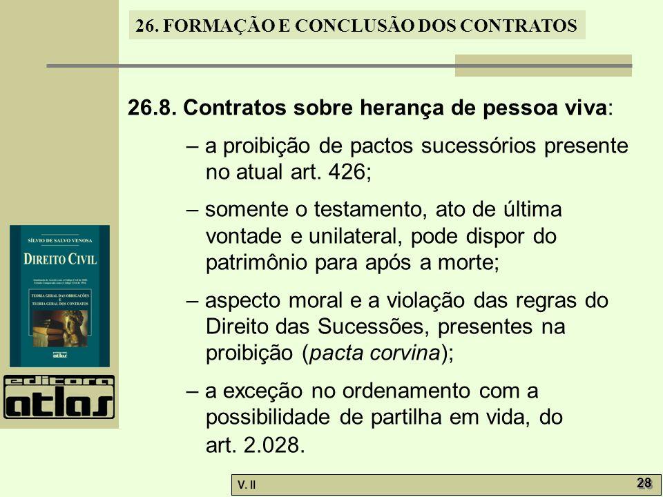 26. FORMAÇÃO E CONCLUSÃO DOS CONTRATOS V. II 28 26.8. Contratos sobre herança de pessoa viva: – a proibição de pactos sucessórios presente no atual ar