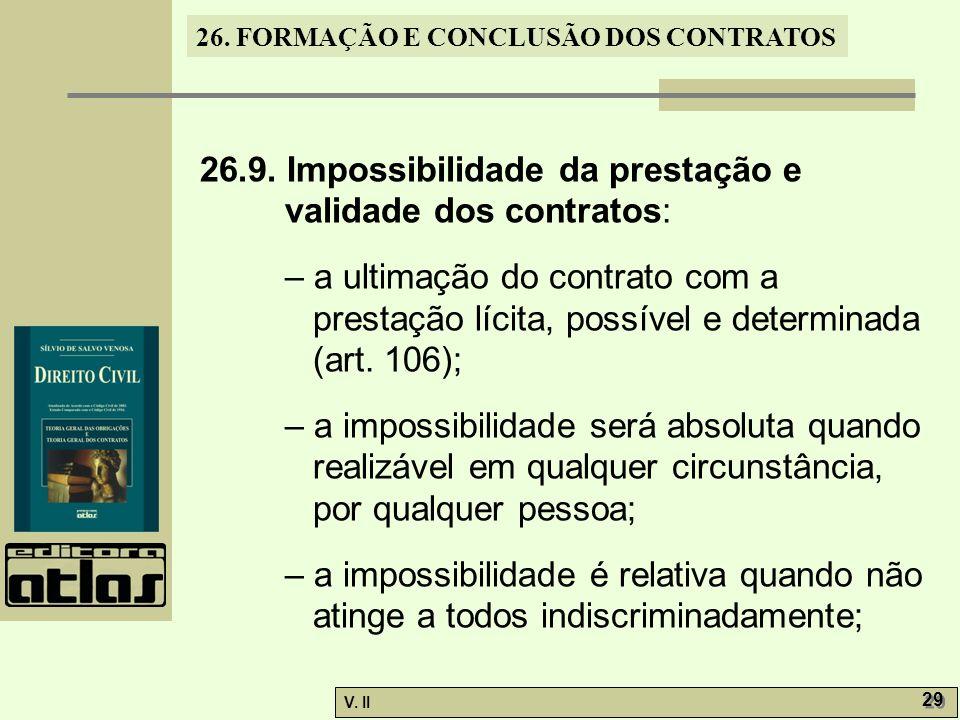26. FORMAÇÃO E CONCLUSÃO DOS CONTRATOS V. II 29 26.9. Impossibilidade da prestação e validade dos contratos: – a ultimação do contrato com a prestação