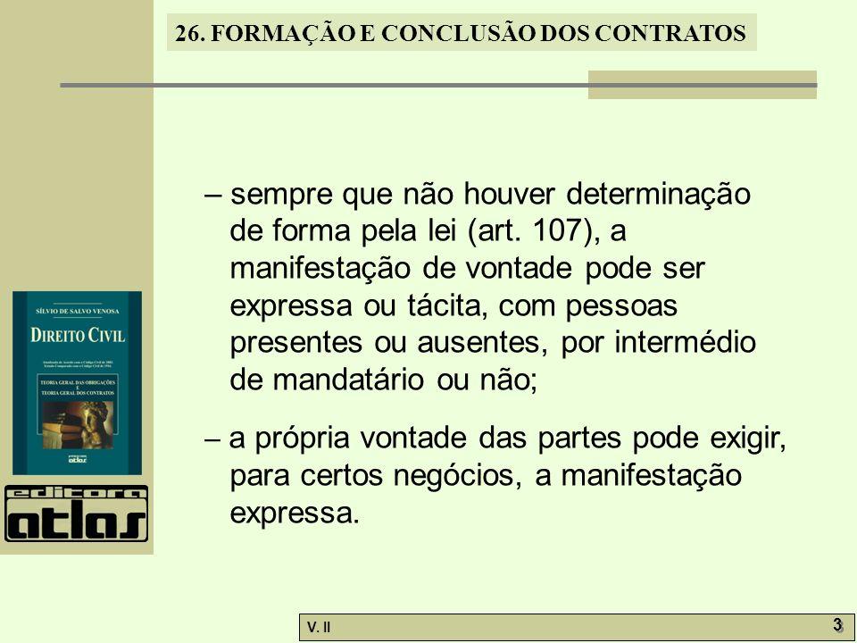 26. FORMAÇÃO E CONCLUSÃO DOS CONTRATOS V. II 3 3 – sempre que não houver determinação de forma pela lei (art. 107), a manifestação de vontade pode ser