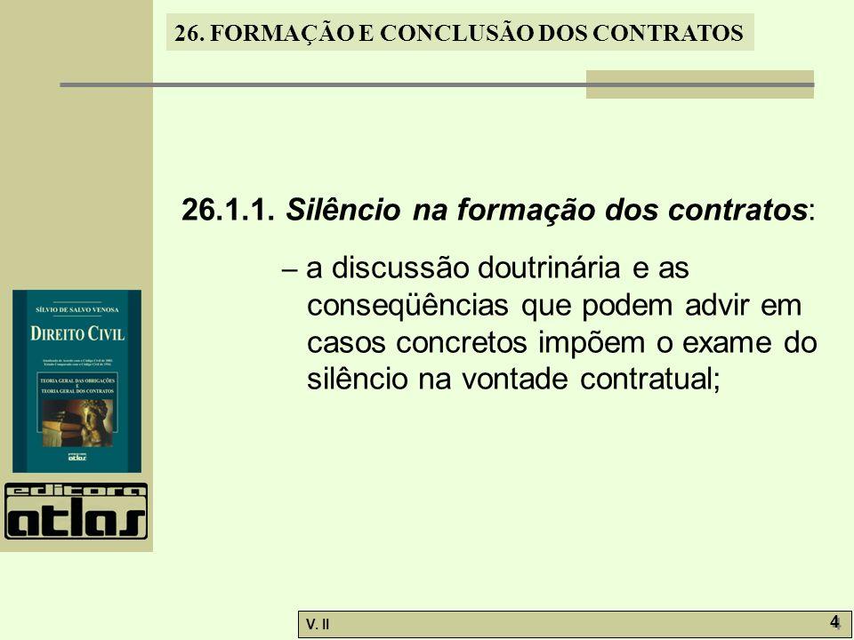 26. FORMAÇÃO E CONCLUSÃO DOS CONTRATOS V. II 4 4 26.1.1. Silêncio na formação dos contratos: – a discussão doutrinária e as conseqüências que podem ad