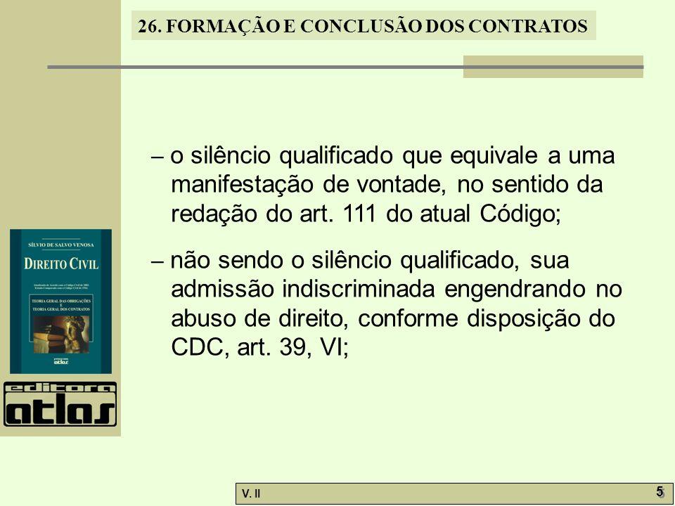 26. FORMAÇÃO E CONCLUSÃO DOS CONTRATOS V. II 5 5 – o silêncio qualificado que equivale a uma manifestação de vontade, no sentido da redação do art. 11