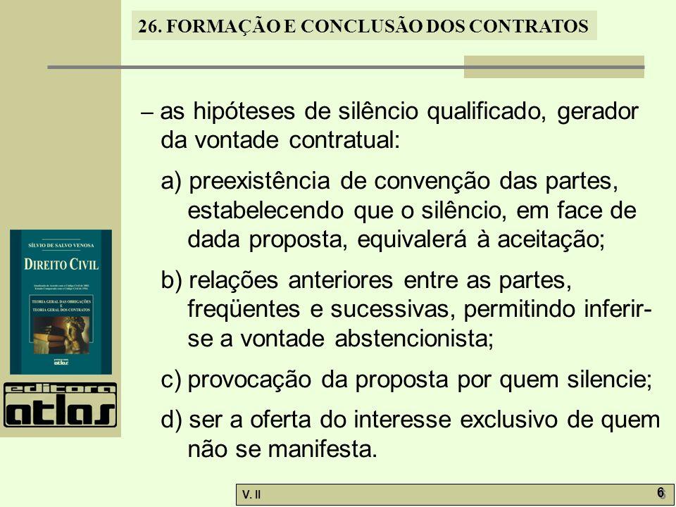 26. FORMAÇÃO E CONCLUSÃO DOS CONTRATOS V. II 6 6 – as hipóteses de silêncio qualificado, gerador da vontade contratual: a) preexistência de convenção